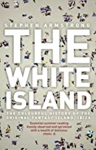 The White Island: The Extraordinary History of the Mediterranean's Capital of Hedonism [Idioma Inglés]