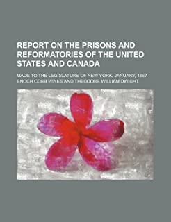 Report on the Prisons and Reformatories of the United States and Canada; Made to the Legislature of New York, January, 1867
