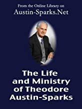 The Life and Ministry of Theodore Austin-Sparks (English Edition)