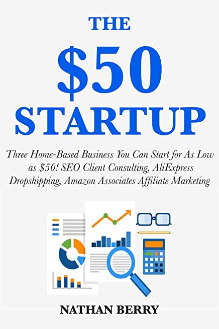 The $50 Startup: Three Home-Based Business You Can Start for As Low as $50! SEO Client Consulting, AliExpress Dropshipping, Amazon Associates Affiliate Marketing (English Edition)