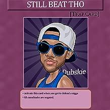 still beat tho