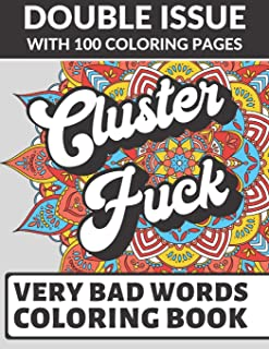 Cluster Fuck Very Bad Words Coloring Book: Double Issue with 100 Coloring Pages: Extremely Vulgar Adult Cuss Words to Color In