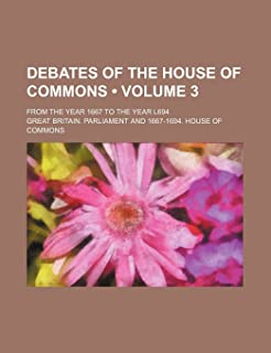 Debates of the House of Commons (Volume 3); From the Year 1667 to the Year L694