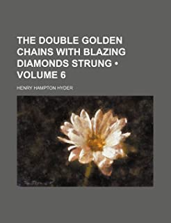 The Double Golden Chains with Blazing Diamonds Strung (Volume 6)