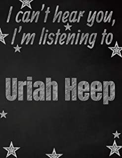 I can't hear you, I'm listening to Uriah Heep creative writing lined notebook: Promoting band fandom and music creativity through writing…one day at a time