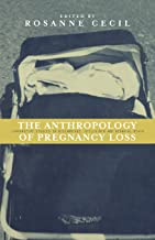 Anthropology of Pregnancy Loss: Comparative Studies in Miscarriage, Stillbirth and Neo-natal Death (Cross-Cultural Perspectives on Women S)
