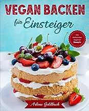 VEGAN BACKEN für Einsteiger: Die köstlichsten veganen Rezepte (German Edition)