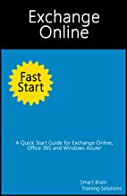 Exchange Online Fast Start (A Quick Start Guide for Exchange Online, Office 365 and Windows Azure)