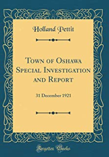 Town of Oshawa Special Investigation and Report: 31 December 1921 (Classic Reprint)