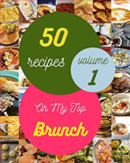 Oh My Top 50 Brunch Recipes Volume 1: A Brunch Cookbook You Won't be Able to Put Down