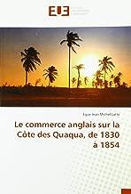 Le commerce anglais sur la Côte des Quaqua, de 1830 à 1854