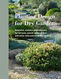 Planting Design for Dry Gardens: Beautiful, Resilient Groundcovers for Terraces, Paved Areas, Gravel and Other Alternative...