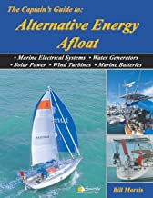 The Captain's Guide to Alternative Energy Afloat: Marine Electrical Systems, Water Generators, Solar Power, Wind Turbines & Marine Batteries