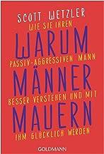 Warum Männer mauern: Wie Sie Ihren passiv-aggressiven Mann besser verstehen und mit ihm glücklich werden (German Edition)