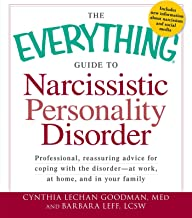 The Everything Guide to Narcissistic Personality Disorder: Professional, reassuring advice for coping with the disorder - ...