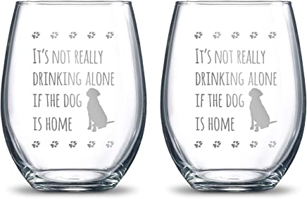 It's Not Really Drinking Alone if the Dog is Home 21oz. Etched Stemless Wine Glasses