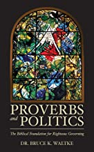 Proverbs and Politics: The Biblical Foundation for Righteous Governing