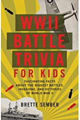 WWII Battle Trivia for Kids: Fascinating Facts about the Biggest Battles, Invasions and Victories of World War II Kindle Edition