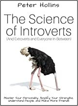The Science of Introverts (And Extroverts and Everyone In-Between): Master Your Personality, Amplify Your Strengths, Under...