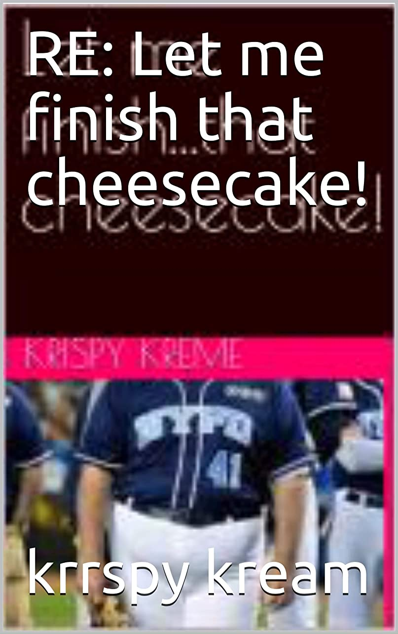 RE: Let me finish that cheesecake! (English Edition)