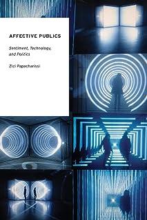 Affective Publics: Sentiment, Technology, and Politics