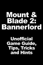 Mount & Blade 2: Bannerlord - Unofficial Game Guide, Tips, Tricks and Hints: updated aplil 25