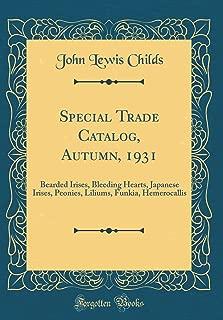 Special Trade Catalog, Autumn, 1931: Bearded Irises, Bleeding Hearts, Japanese Irises, Peonies, Liliums, Funkia, Hemerocallis (Classic Reprint)