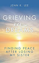 Grieving in Dreams: Finding Peace After Losing My Sister