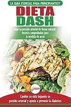 Dieta Dash: Guía de dieta para principiantes para reducir la presión arterial, la hipertensión y recetas probadas para la pérdida de peso (libro en español  / Dash Diet Spanish Book) (Spanish Edition)