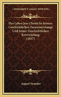 Das Leben Jesu Christi In Seinem Geschichtlichen Zusammenhange Und Seiner Geschichtlichen Entwickelung (1837)