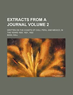 Extracts from a Journal; Written on the Coasts of Chili, Peru, and Mexico, in the Years 1820, 1821, 1822 Volume 2