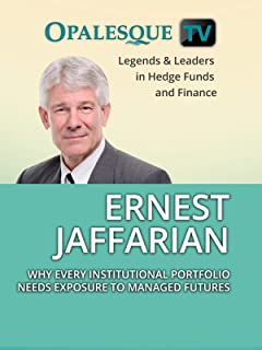 Legends & Leaders in Hedge Funds and Finance - Ernest Jaffarian: Why every institutional portfolio needs exposure to manag...
