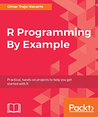 R Programming By Example: Practical, hands-on projects to help you get started with R