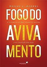 Fogo do avivamento: O avivamento de Deus através da história e sua aplicação para hoje (Portuguese Edition)