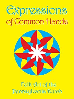 Expressions of Common Hands: Folk Art of the Pennsylvania Dutch