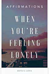 When You're Feeling Lonely: Affirmations Kindle Edition