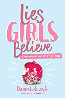 Lies Girls Believe: And the Truth that Sets Them Free (Lies We Believe)