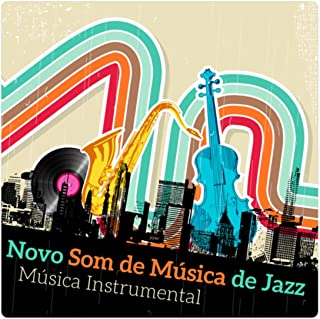 Novo Som de Música de Jazz - Música Instrumental de Saxofone, Guitarra, Piano Bar, Violino, Trombeta