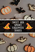 Sweet and Spooky Halloween Snacks: 6 X 9 inch, 120 Pages Beautiful Blank Cooking Diary / Journal / Notebook to Write in yo...