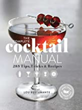 The Complete Cocktail Manual: 285 Tips, Tricks, and Recipes