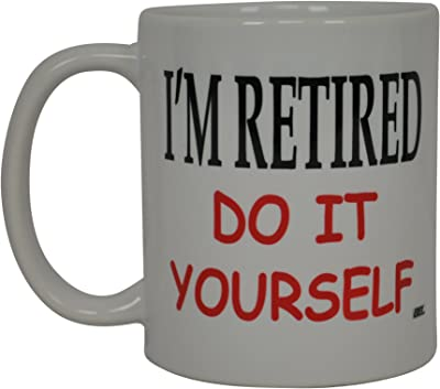 Best Funny Coffee Mug I'm Retired Do It Yourself Novelty Cup Great Gift Idea for Men or Women Married Couple Spouse Lover Or Partner