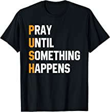 Pray Until Something Happens Funny Gifts Men Women T-Shirt