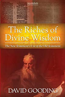 The Riches of Divine Wisdom: The New Testament's Use of the Old Testament (Myrtlefield Expositions)