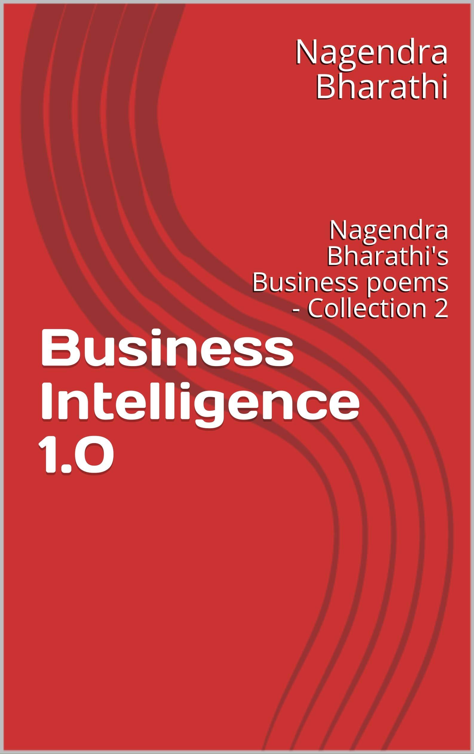 Business Intelligence 1.0: Nagendra Bharathi's Business poems - Collection 2 (Nagendra Bharathi's Business poems Collection)