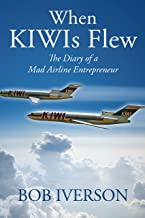 When KIWIs Flew: The Diary of a Mad Airline Entrepreneur