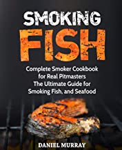 Smoking Fish: Complete Smoker Cookbook for Real Pitmasters, The Ultimate Guide for Smoking Fish, and Seafood