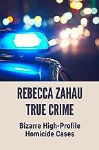 Rebecca Zahau True Crime: Bizarre High-Profile Homicide Cases: Story About Murders Crime (English Edition)