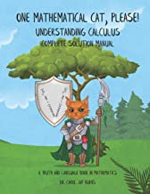 One Mathematical Cat, Please! Understanding Calculus: Complete Solution Manual (A Truth and Language Book in Mathematics)
