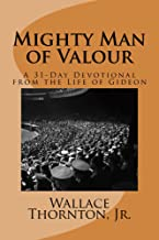 Mighty Man of Valour: A 31-Day Devotional from the Life of Gideon