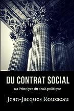 Du contrat social: Principes du droit politique. Un essai de philosophie politique de Jean-Jacques Rousseau (texte intégral) (French Edition)